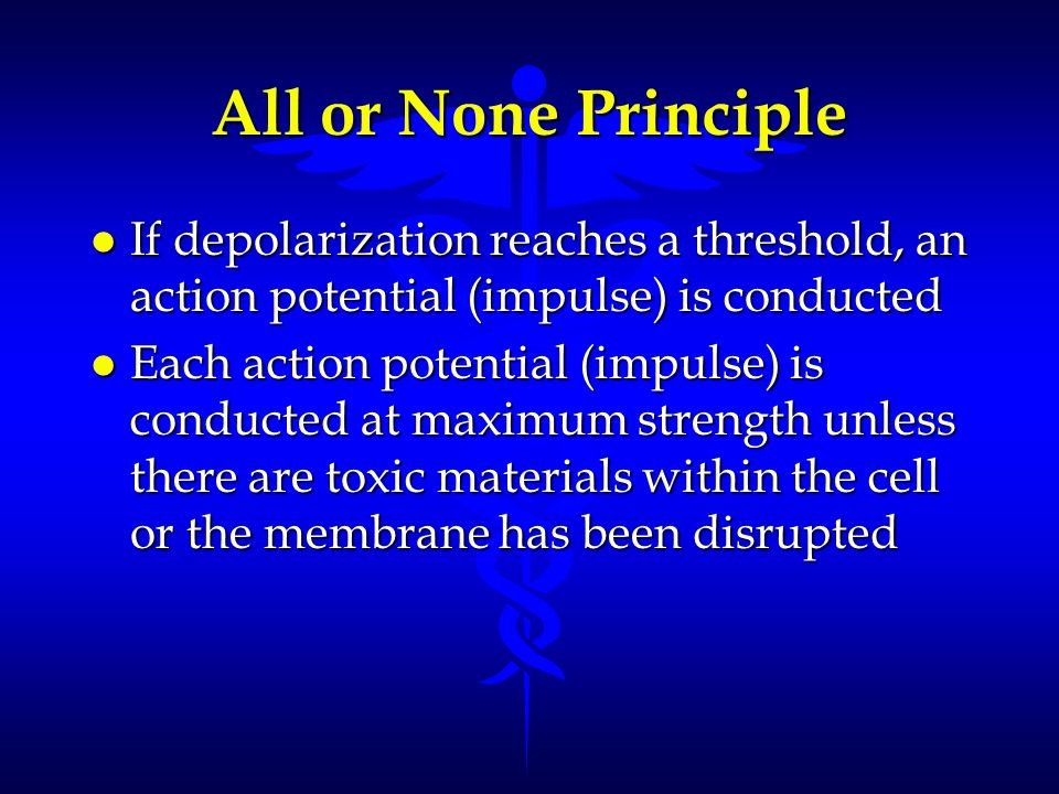 All or None Principle If depolarization reaches a threshold, an action potential (impulse) is conducted.