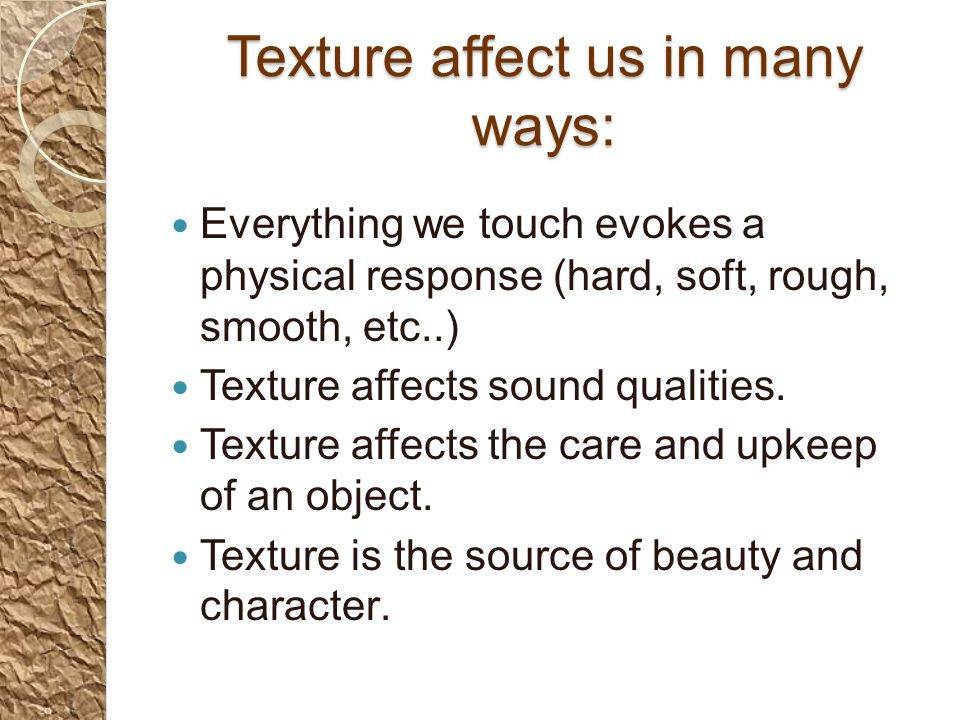 Texture affect us in many ways: