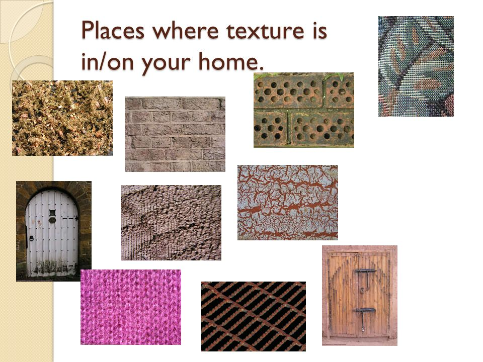 Places where texture is in/on your home.