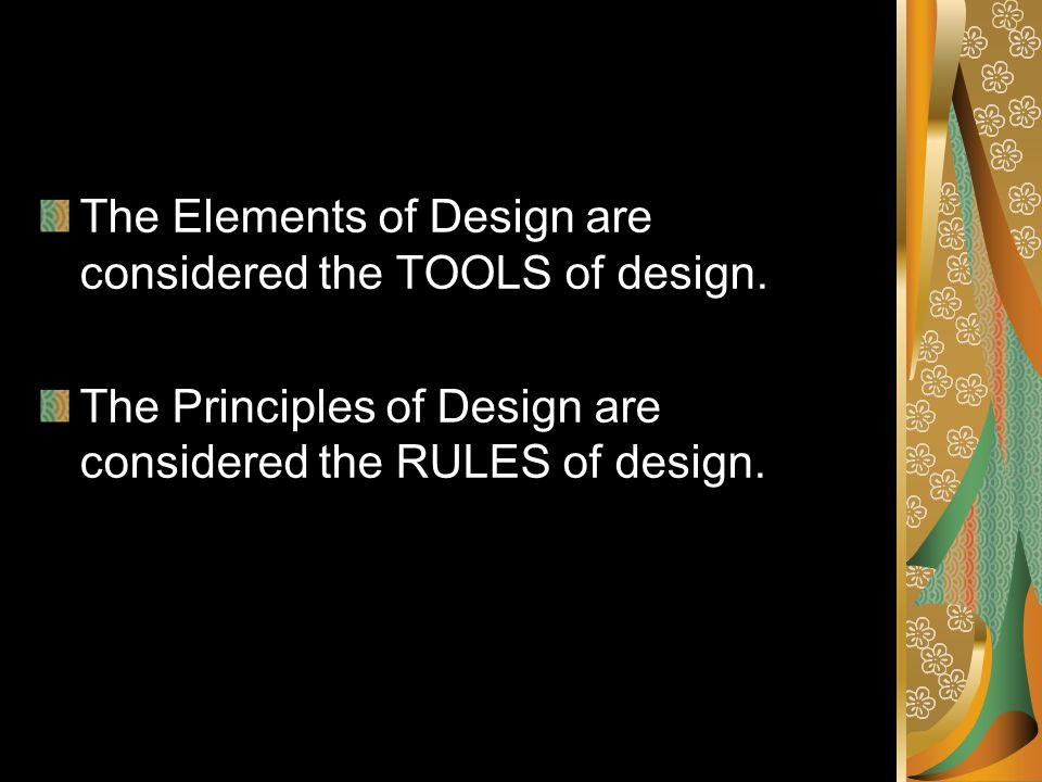 The Elements of Design are considered the TOOLS of design.
