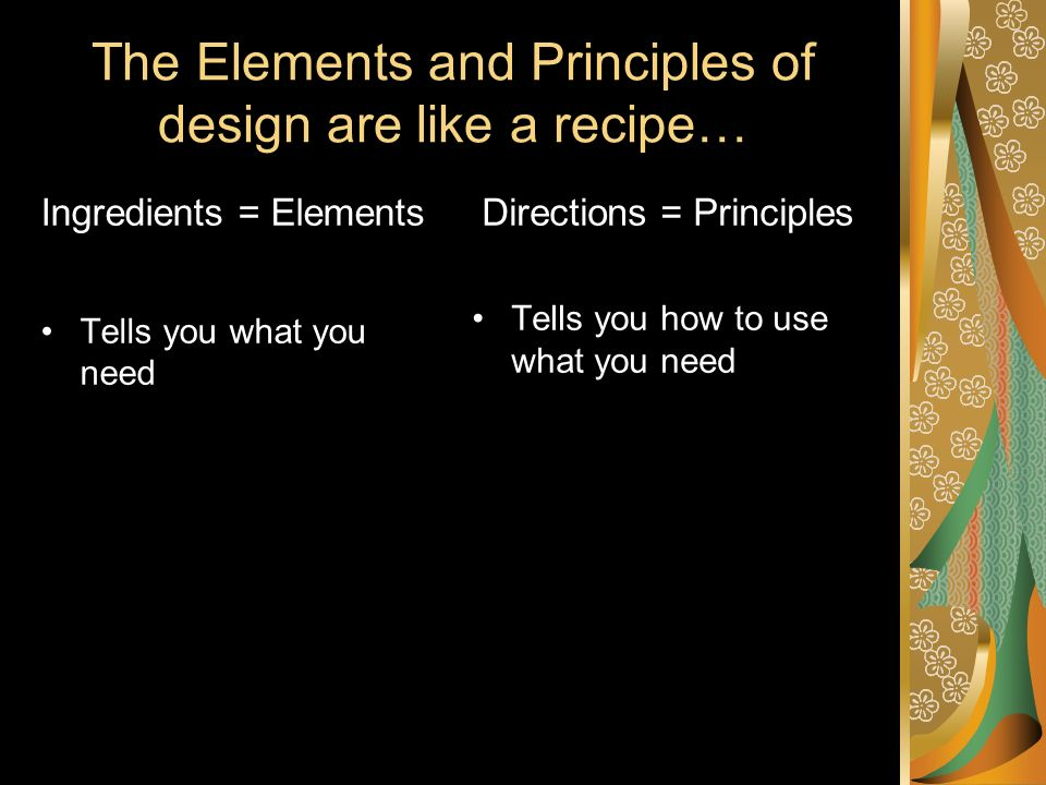 The Elements and Principles of design are like a recipe…