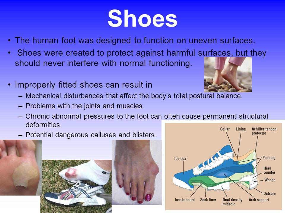 Shoes The human foot was designed to function on uneven surfaces.