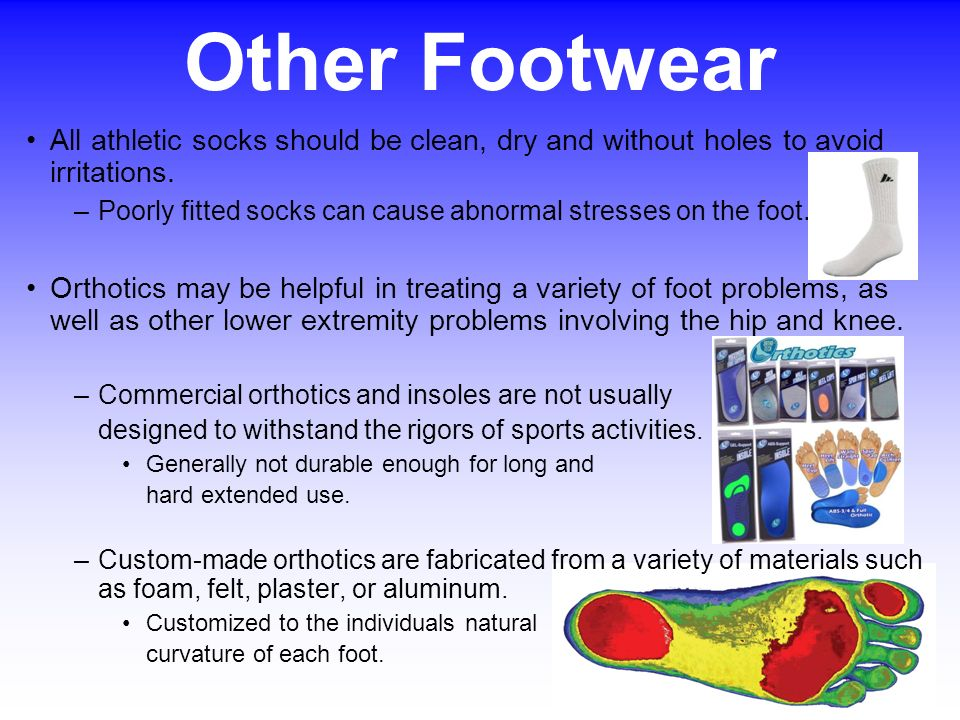 Other Footwear All athletic socks should be clean, dry and without holes to avoid irritations.