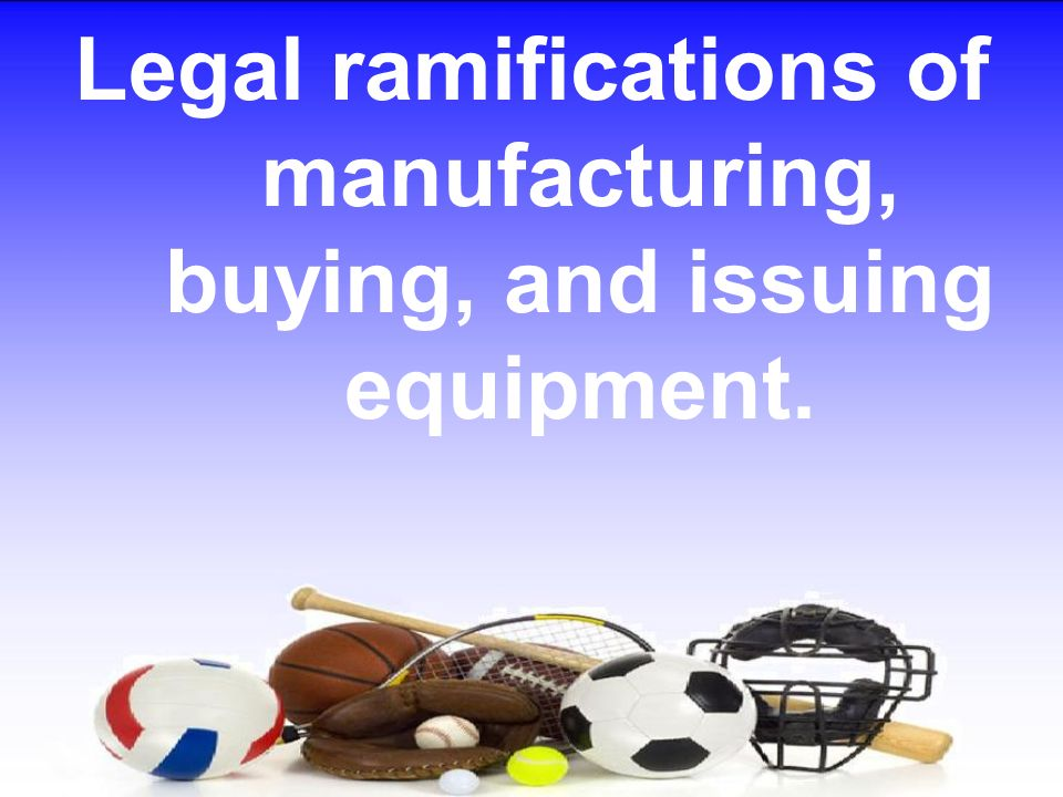 Legal ramifications of manufacturing, buying, and issuing equipment.