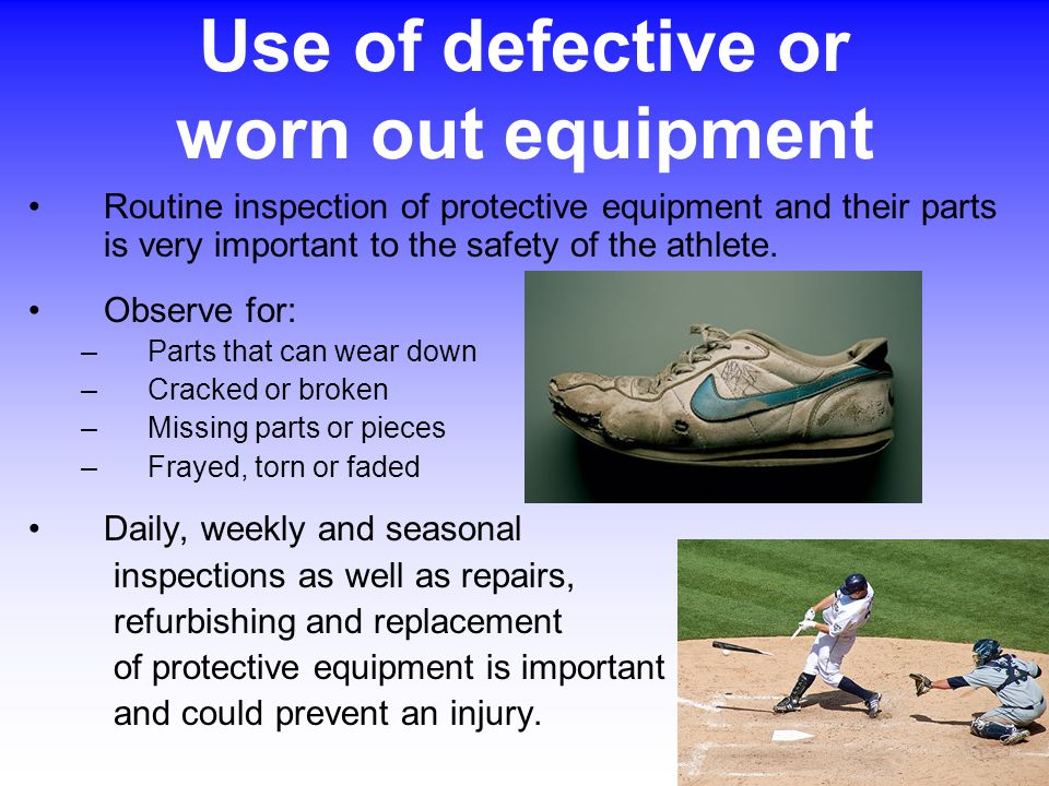 Use of defective or worn out equipment