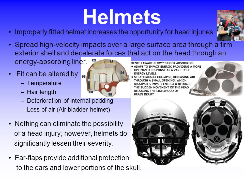 Helmets Improperly fitted helmet increases the opportunity for head injuries.