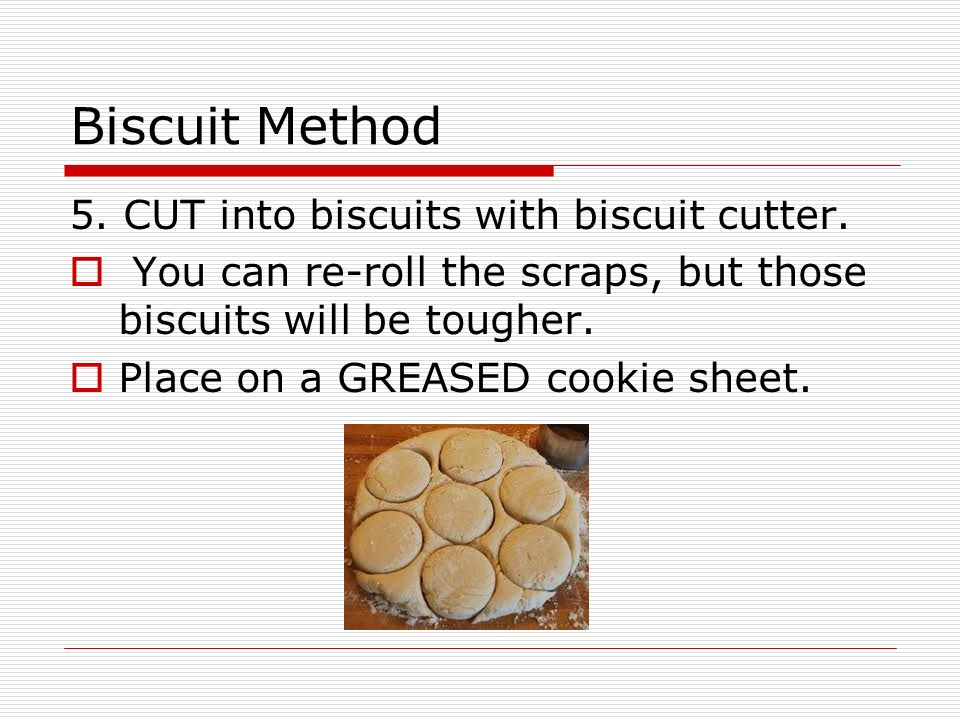 Biscuit Method 5. CUT into biscuits with biscuit cutter.