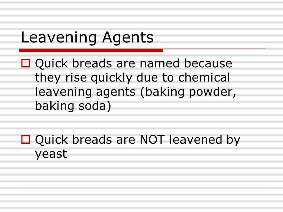 Leavening Agents Quick breads are named because they rise quickly due to chemical leavening agents (baking powder, baking soda)
