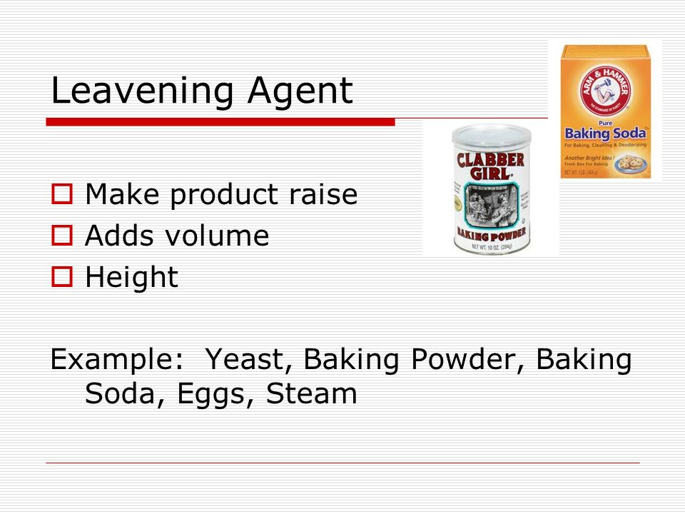 Leavening Agent Make product raise Adds volume Height