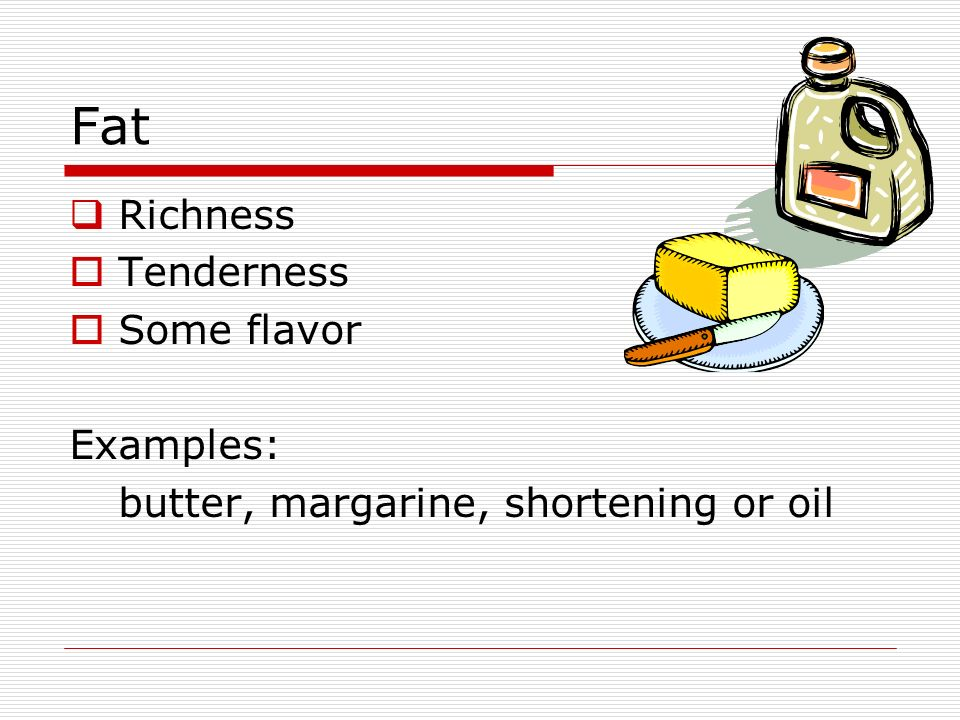 Fat Richness Tenderness Some flavor Examples: