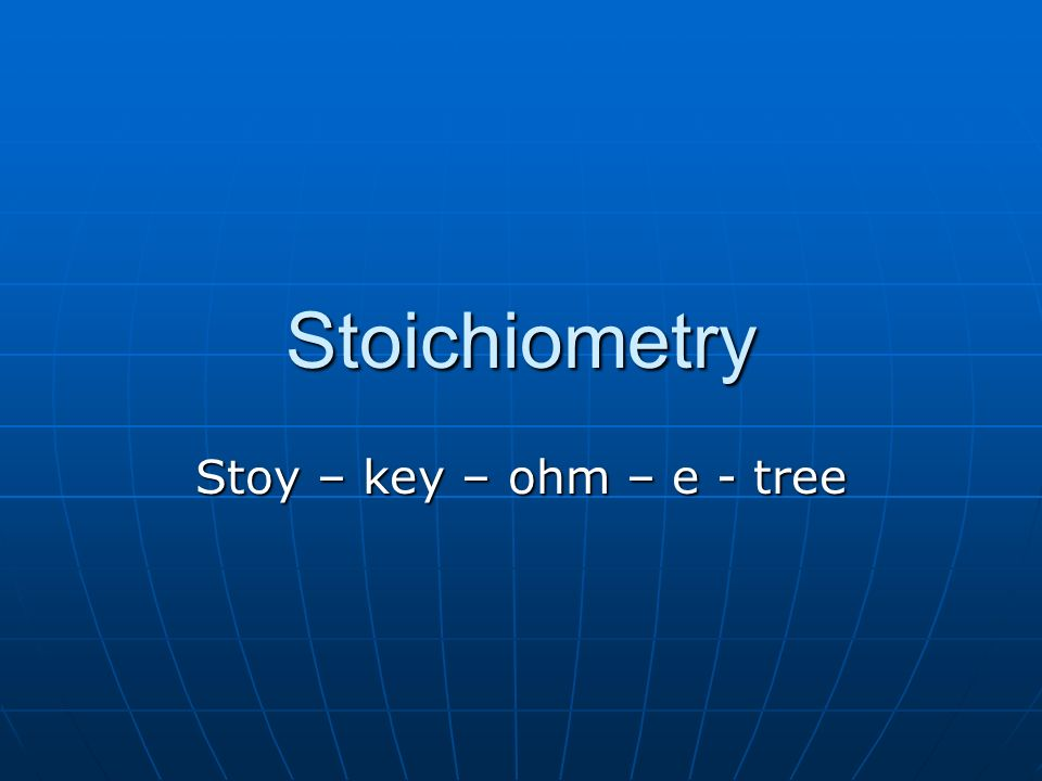 Stoichiometry Stoy – key – ohm – e - tree