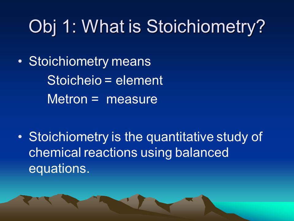 Obj 1: What is Stoichiometry