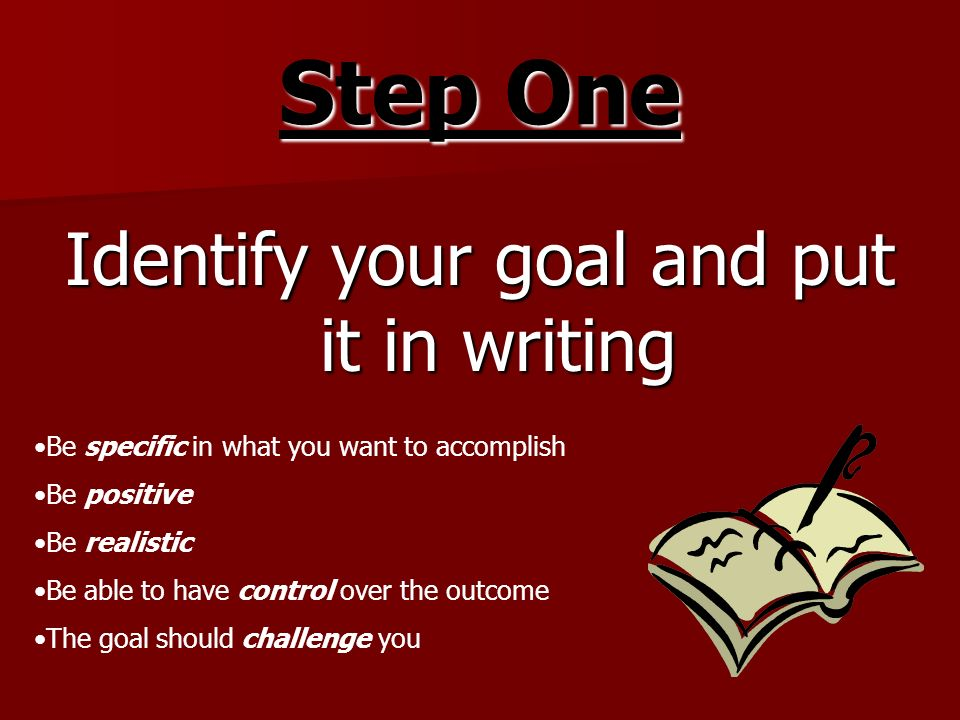Identify your goal and put it in writing