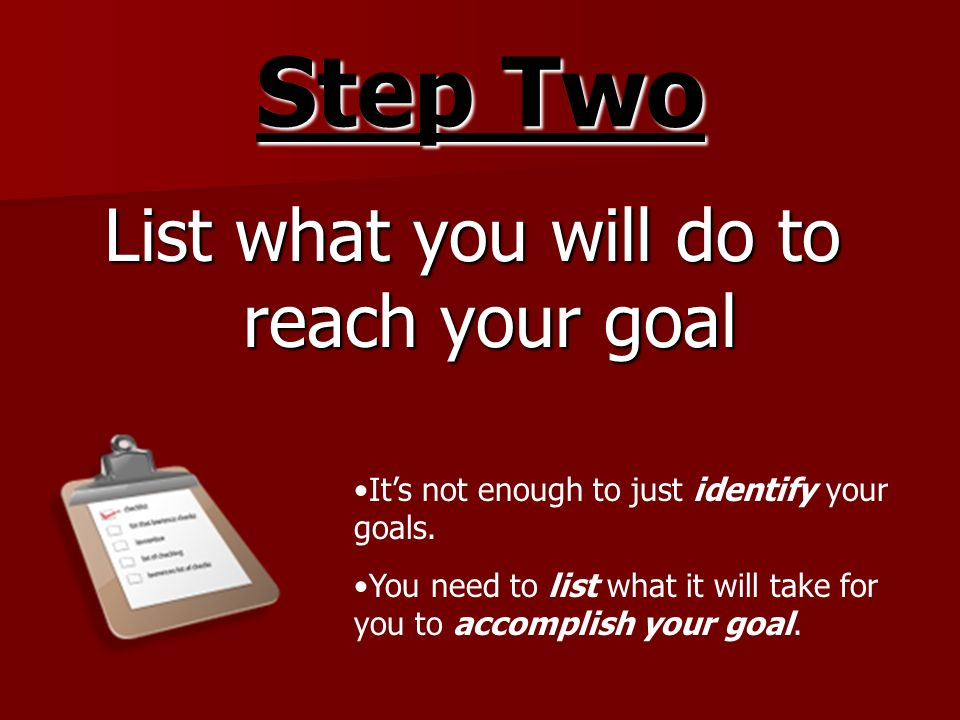 List what you will do to reach your goal
