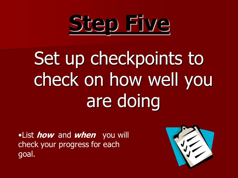 Set up checkpoints to check on how well you are doing