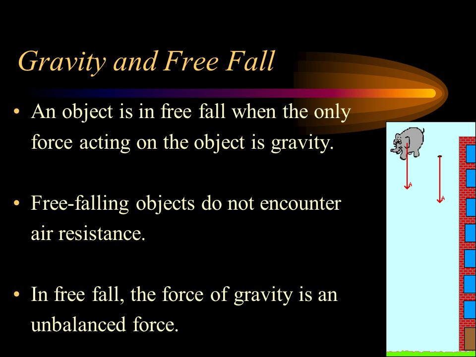Gravity and Free Fall An object is in free fall when the only