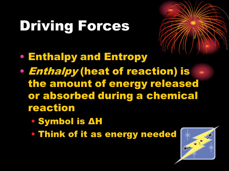 Driving Forces Enthalpy and Entropy