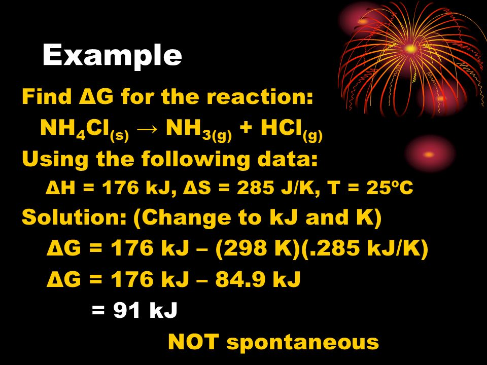 Example Find ΔG for the reaction: NH4Cl(s) → NH3(g) + HCl(g)