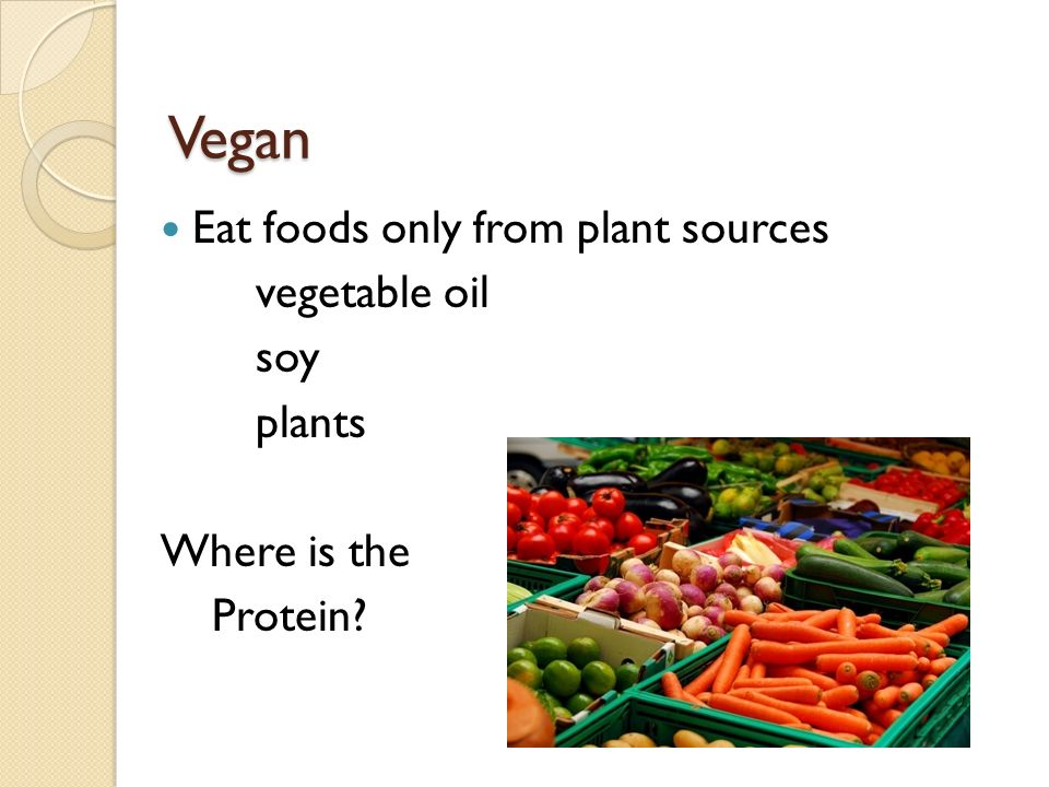 Vegan Eat foods only from plant sources vegetable oil soy plants