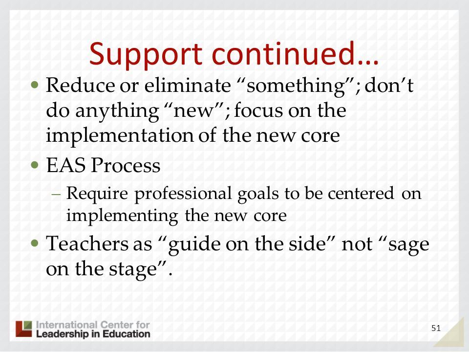 Support continued… Reduce or eliminate something ; don't do anything new ; focus on the implementation of the new core.