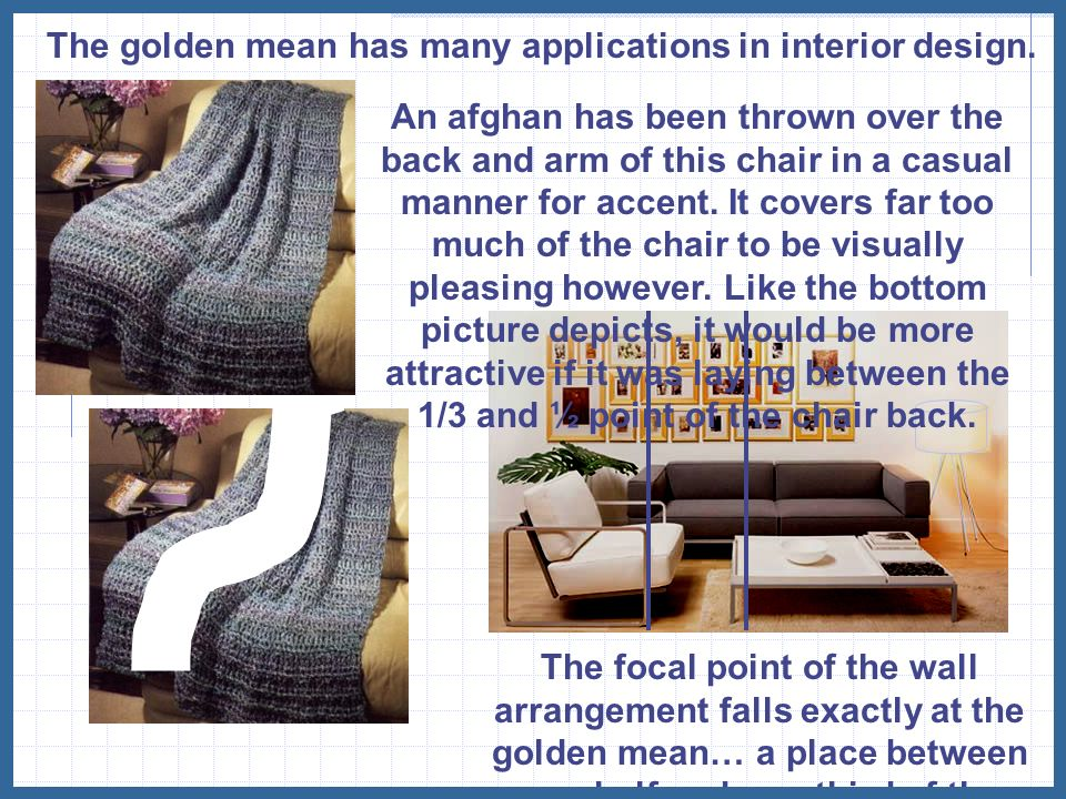 The golden mean has many applications in interior design.