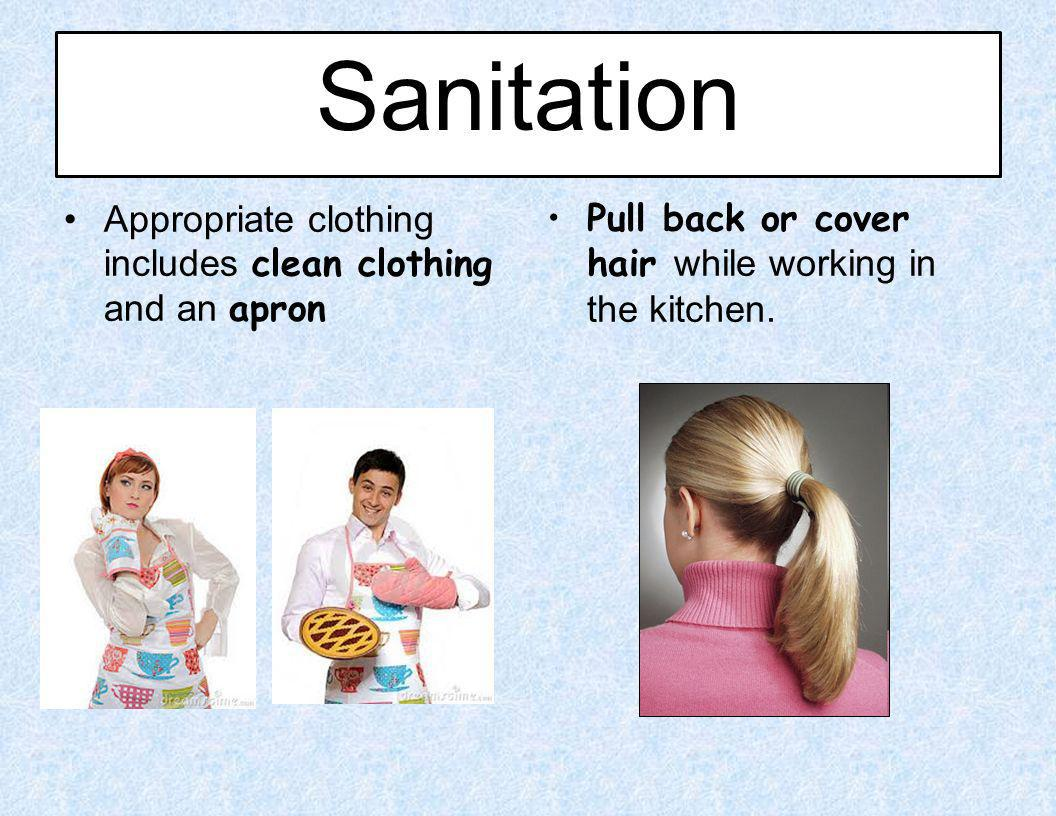 Sanitation Appropriate clothing includes clean clothing and an apron