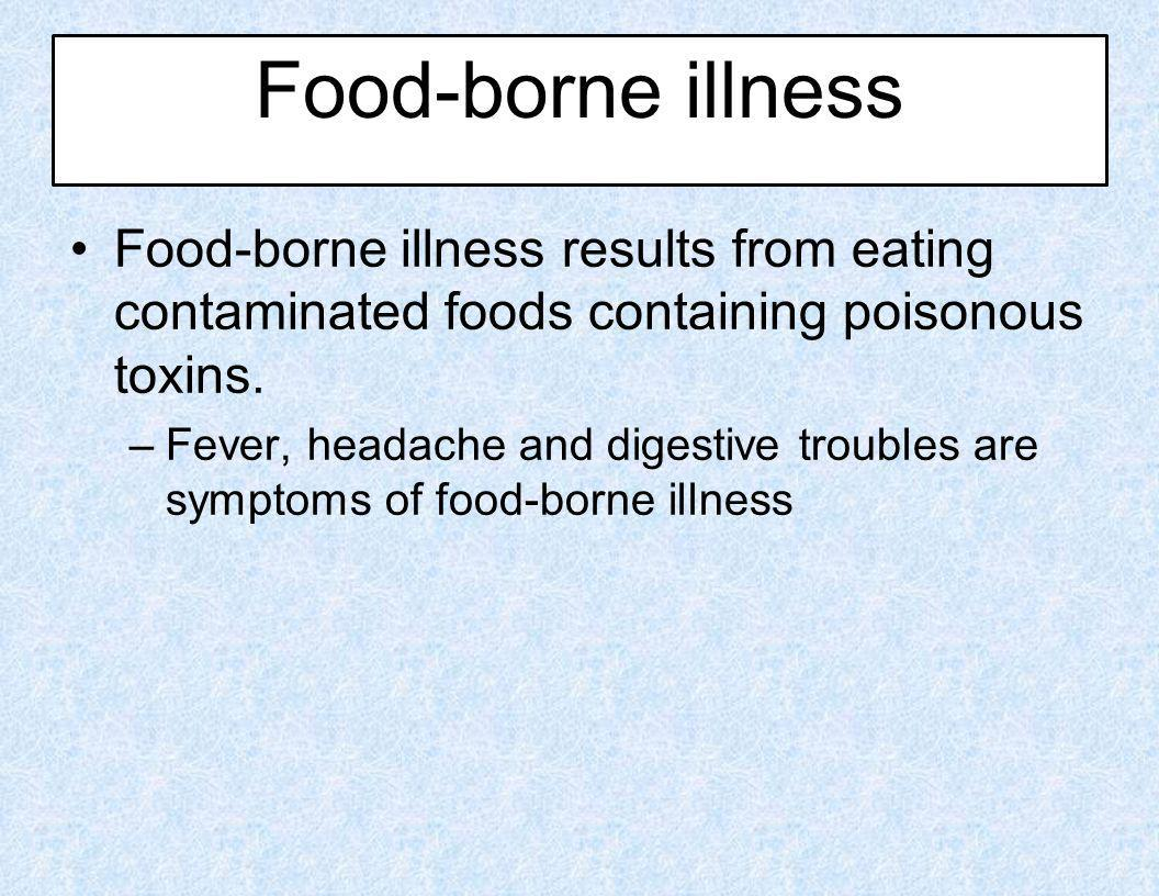 Food-borne illness Food-borne illness results from eating contaminated foods containing poisonous toxins.