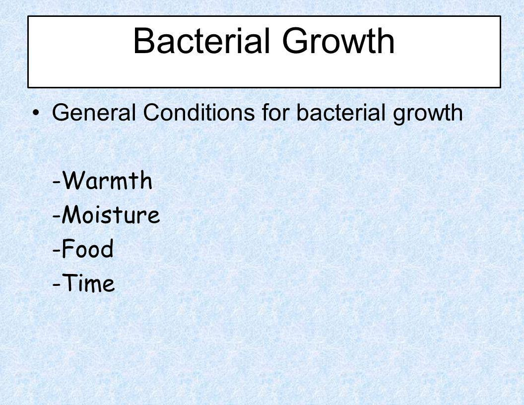 Bacterial Growth General Conditions for bacterial growth -Warmth