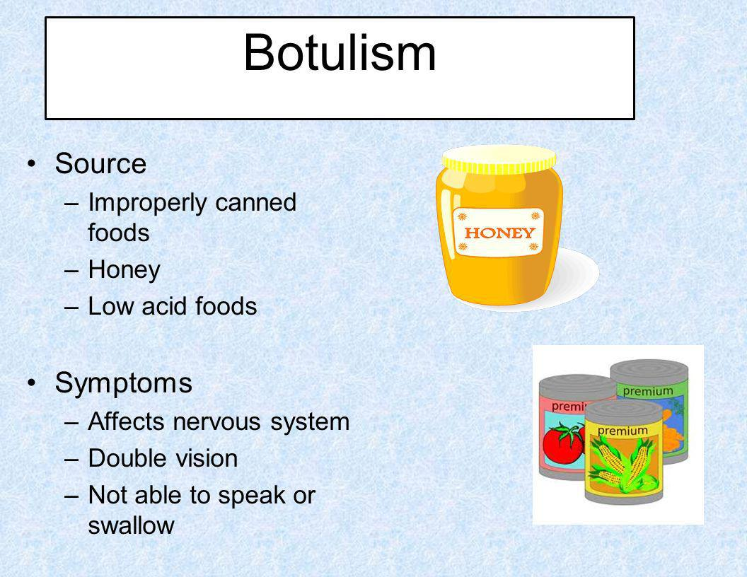 Botulism Botulism: Source Symptoms Improperly canned foods Honey