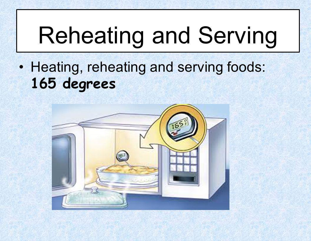 Heating, reheating and serving foods: 165 degrees