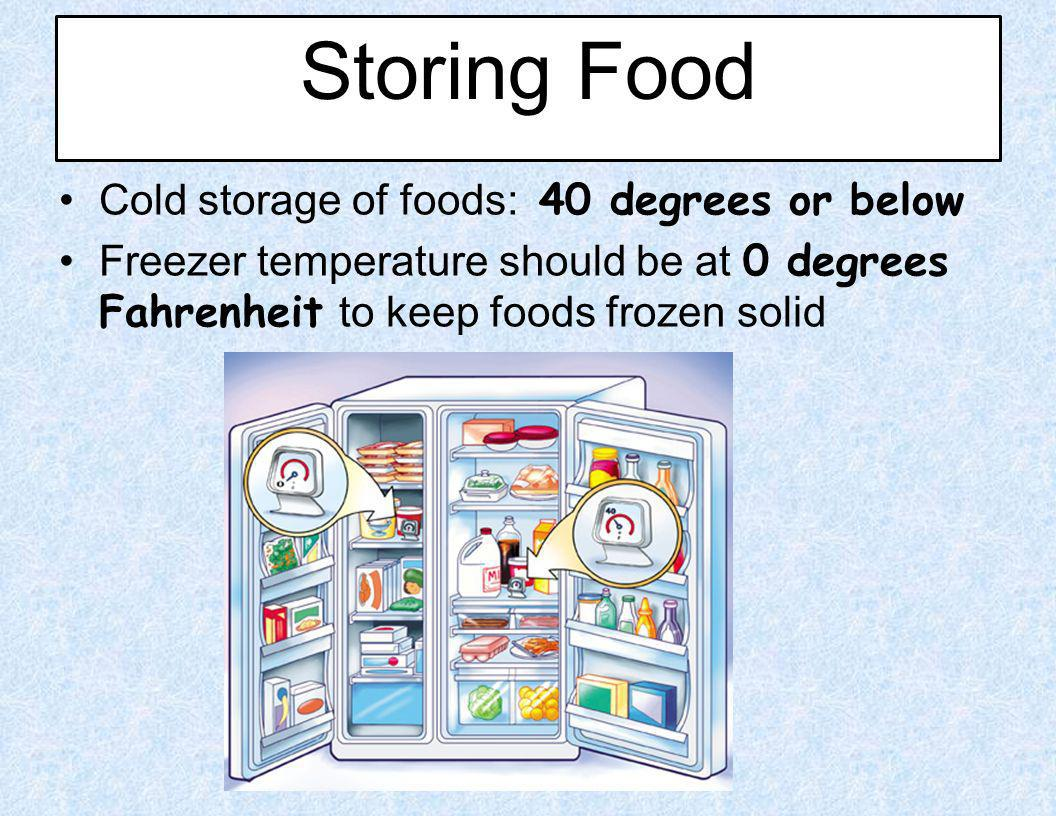 Storing Food Cold storage of foods: 40 degrees or below