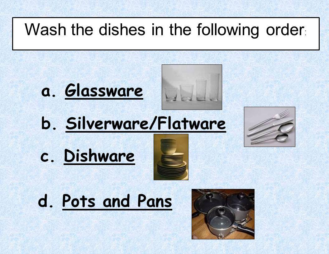 Wash the dishes in the following order: