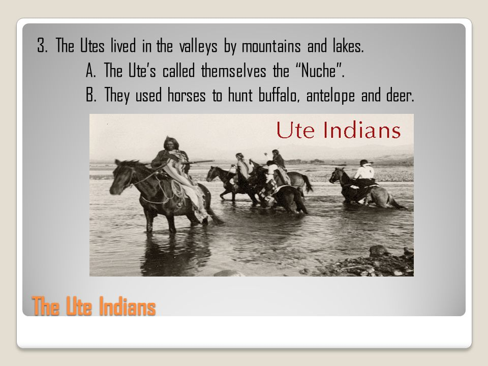 3. The Utes lived in the valleys by mountains and lakes. A
