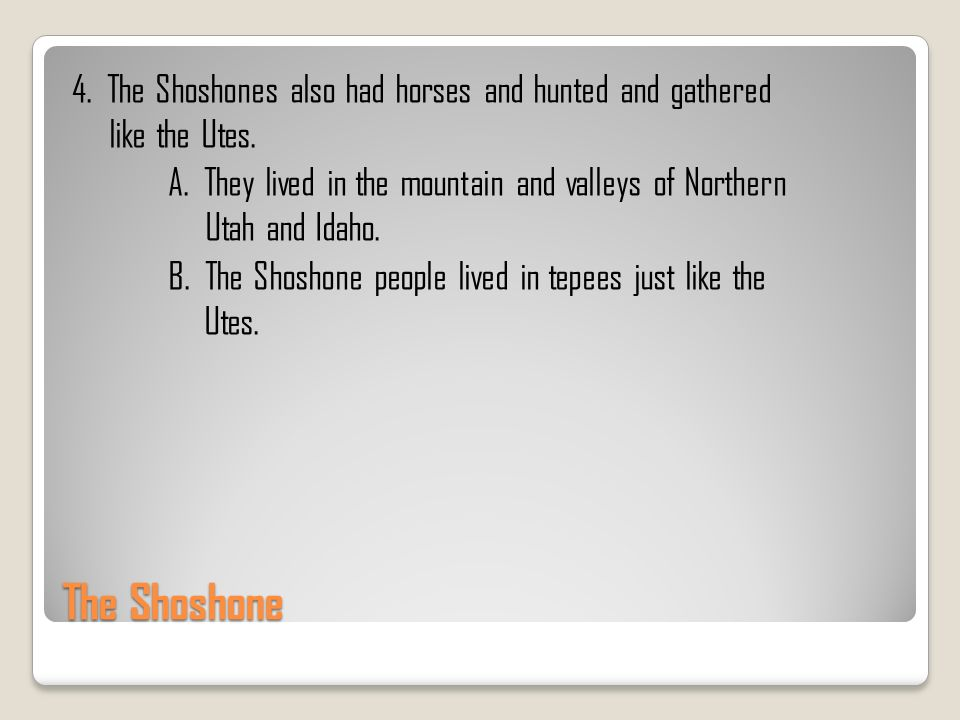 4. The Shoshones also had horses and hunted and gathered like the Utes
