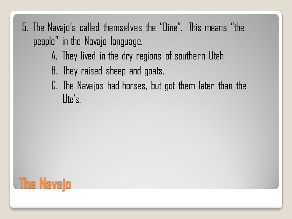5. The Navajo's called themselves the Dine