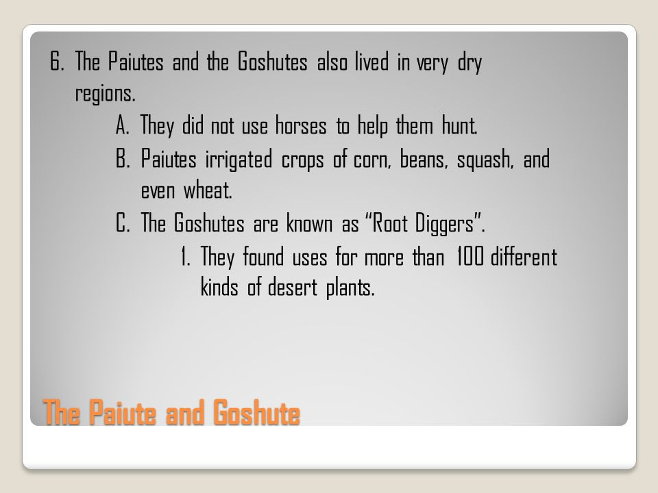 6. The Paiutes and the Goshutes also lived in very dry regions. A