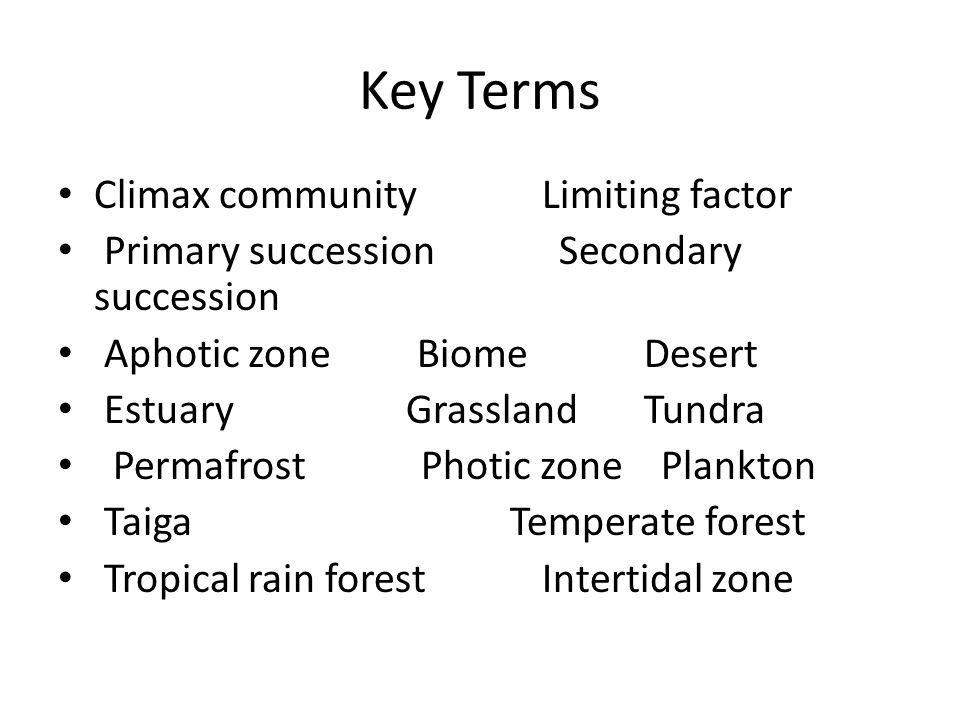 Key Terms Climax community Limiting factor