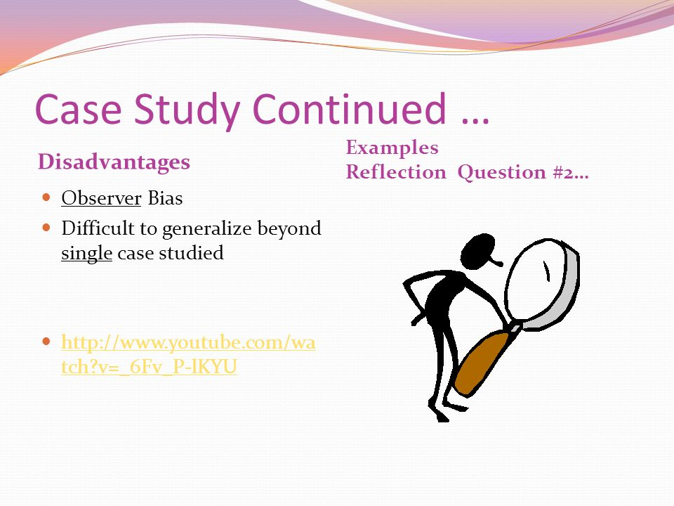 Case Study Continued … Disadvantages Examples Reflection Question #2…
