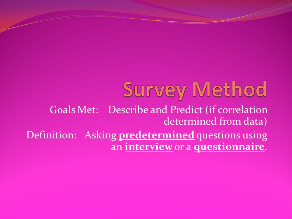 Survey Method Goals Met: Describe and Predict (if correlation determined from data)