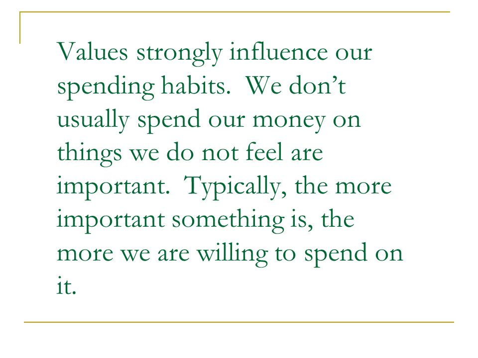 Values strongly influence our spending habits
