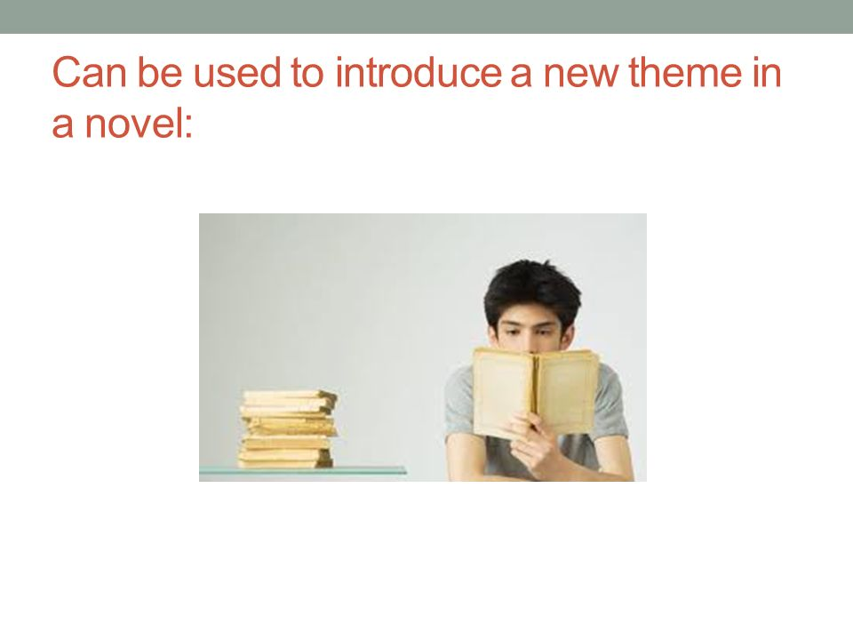Can be used to introduce a new theme in a novel: