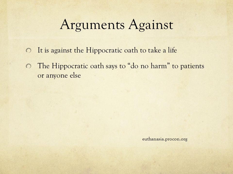 hippocratic oath and euthanasia Physicians, the morality of euthanasia, and the hippocratic oath in his post on monday, tom garigan suggested that one of the primary reasons that those who favor physician-assisted suicide propose that physicians be the ones providing the means of death is that the involvement of physicians gives moral certification to what is being done.