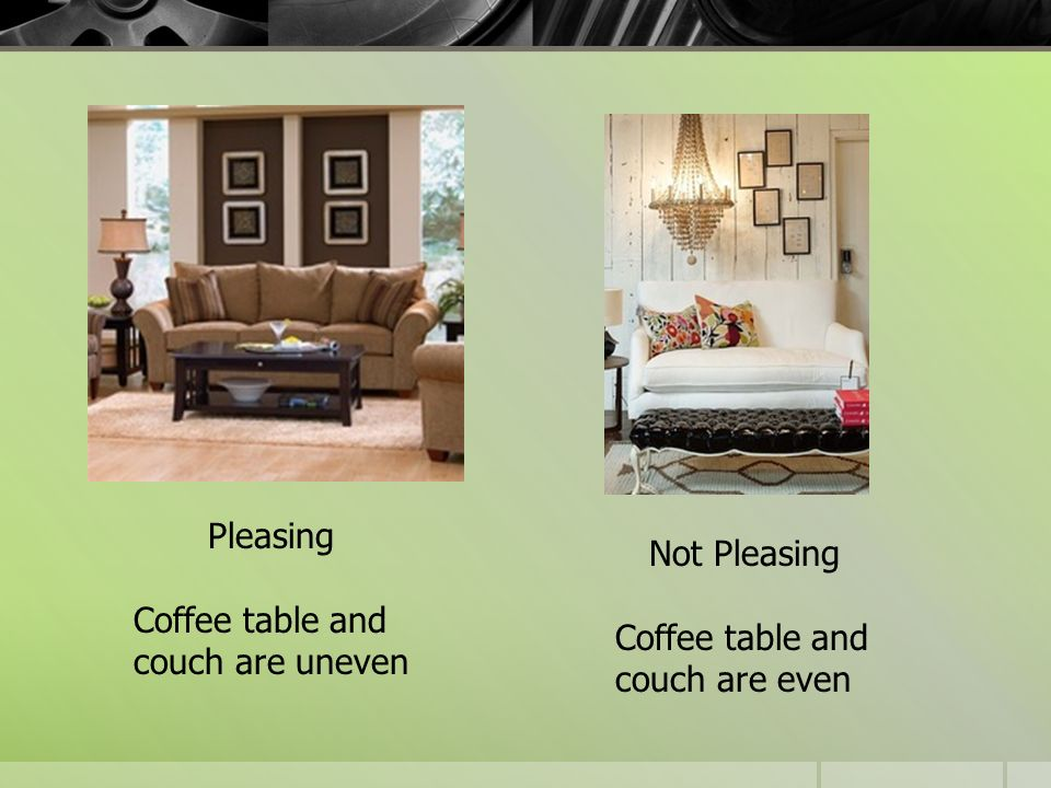 Pleasing Coffee table and couch are uneven Not Pleasing Coffee table and couch are even