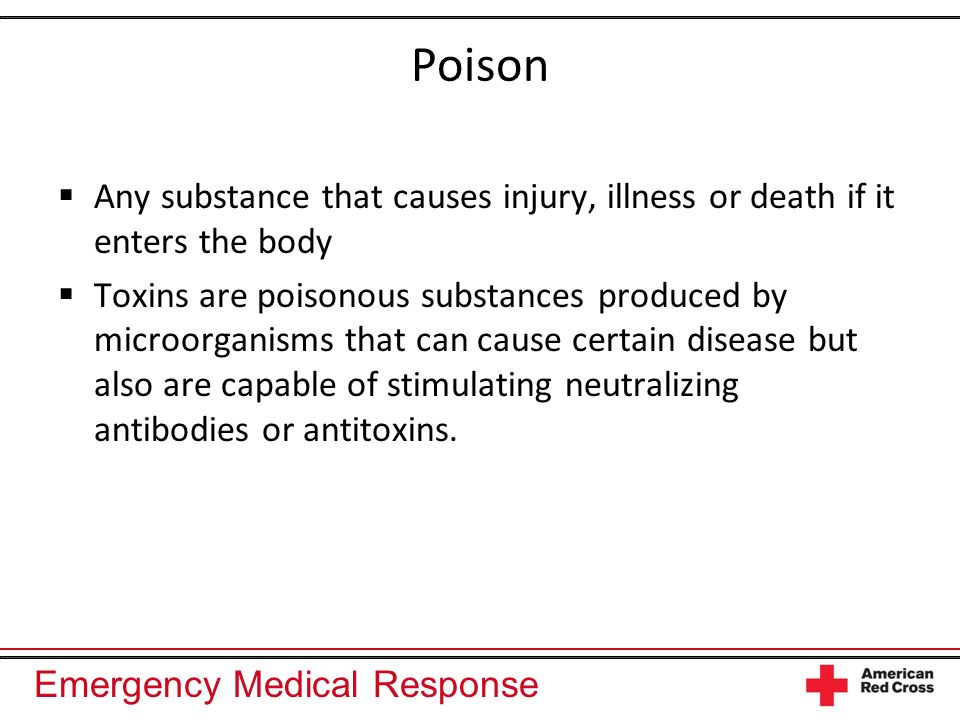 Poison Any substance that causes injury, illness or death if it enters the body.