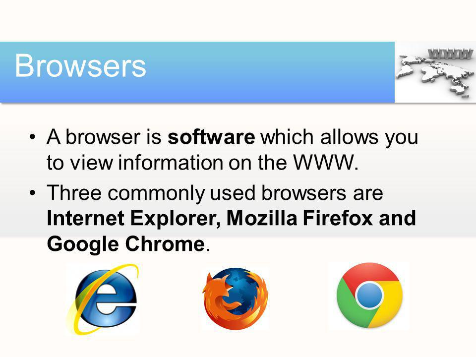 Browsers A browser is software which allows you to view information on the WWW.