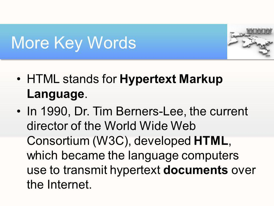 More Key Words HTML stands for Hypertext Markup Language.