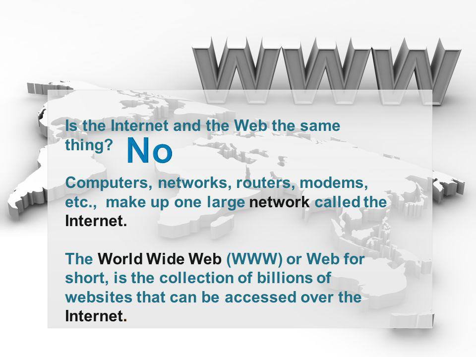 No Is the Internet and the Web the same thing