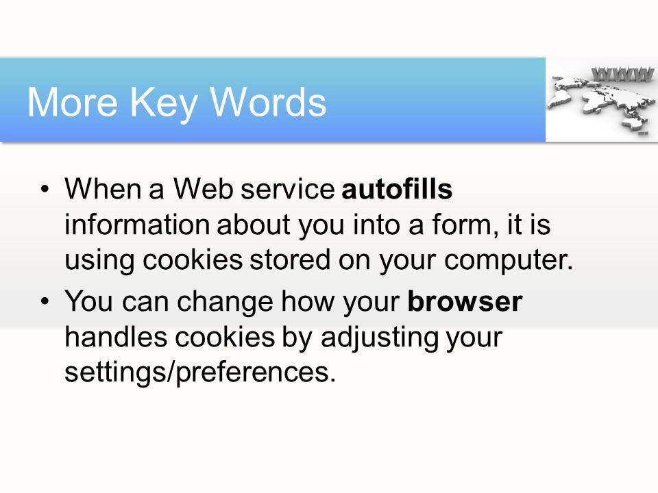 More Key Words When a Web service autofills information about you into a form, it is using cookies stored on your computer.
