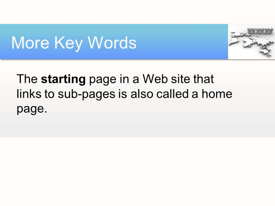 More Key Words The starting page in a Web site that links to sub-pages is also called a home page.