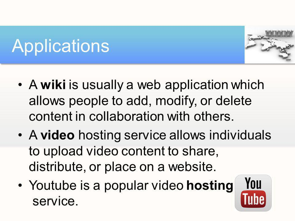 Applications A wiki is usually a web application which allows people to add, modify, or delete content in collaboration with others.